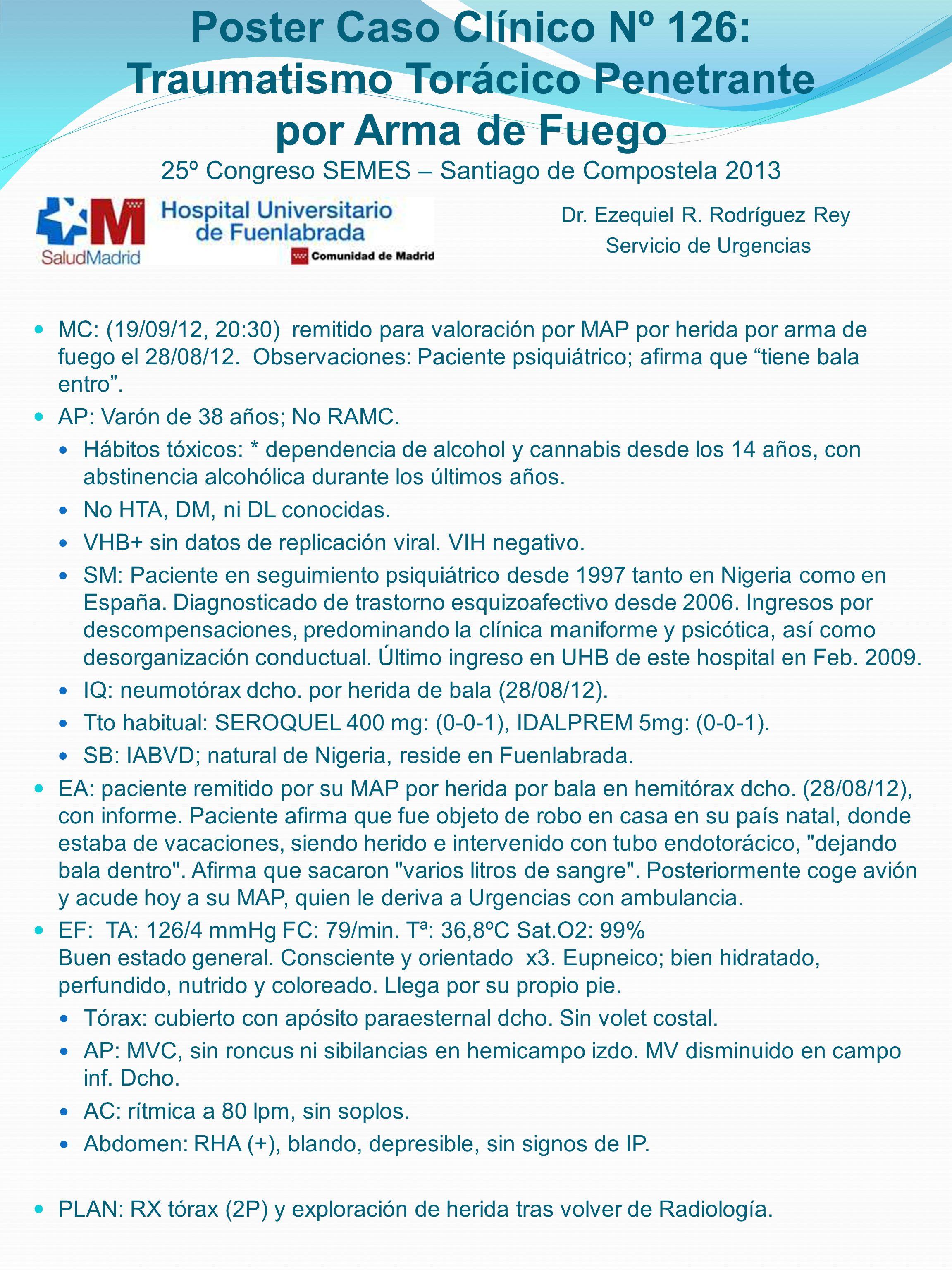 Poster Caso Clínico Nº 126: Traumatismo Torácico Penetrante por Arma de Fuego 25º Congreso SEMES – Santiago de Compostela 2013 MC: (19/09/12, 20:30) r