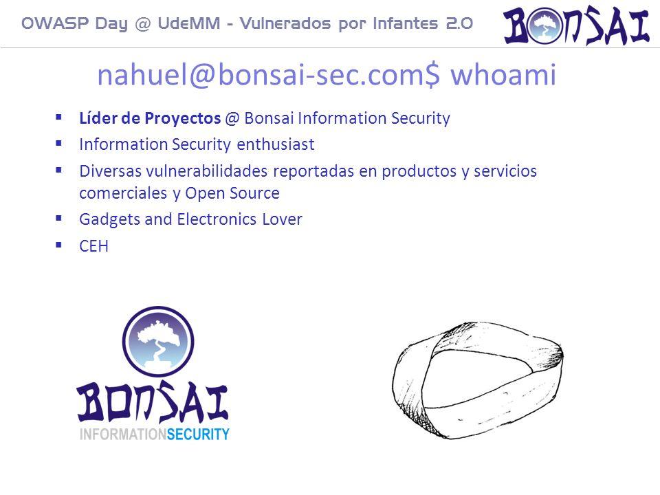 2 OWASP Day @ UdeMM - Vulnerados por Infantes 2.0 nahuel@bonsai-sec.com$ whoami Líder de Proyectos @ Bonsai Information Security Information Security enthusiast Diversas vulnerabilidades reportadas en productos y servicios comerciales y Open Source Gadgets and Electronics Lover CEH
