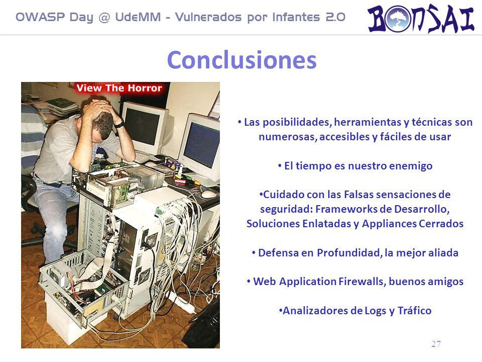 27 OWASP Day @ UdeMM - Vulnerados por Infantes 2.0 27 Conclusiones Las posibilidades, herramientas y técnicas son numerosas, accesibles y fáciles de u