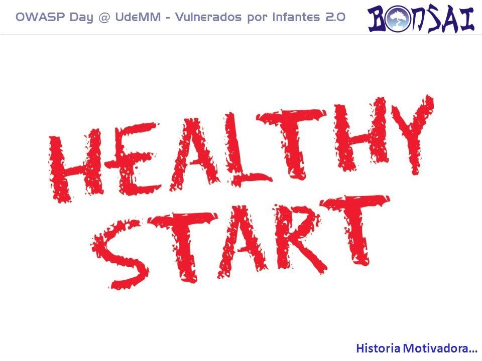3 OWASP Day @ UdeMM - Vulnerados por Infantes 2.0 Historia Motivadora…