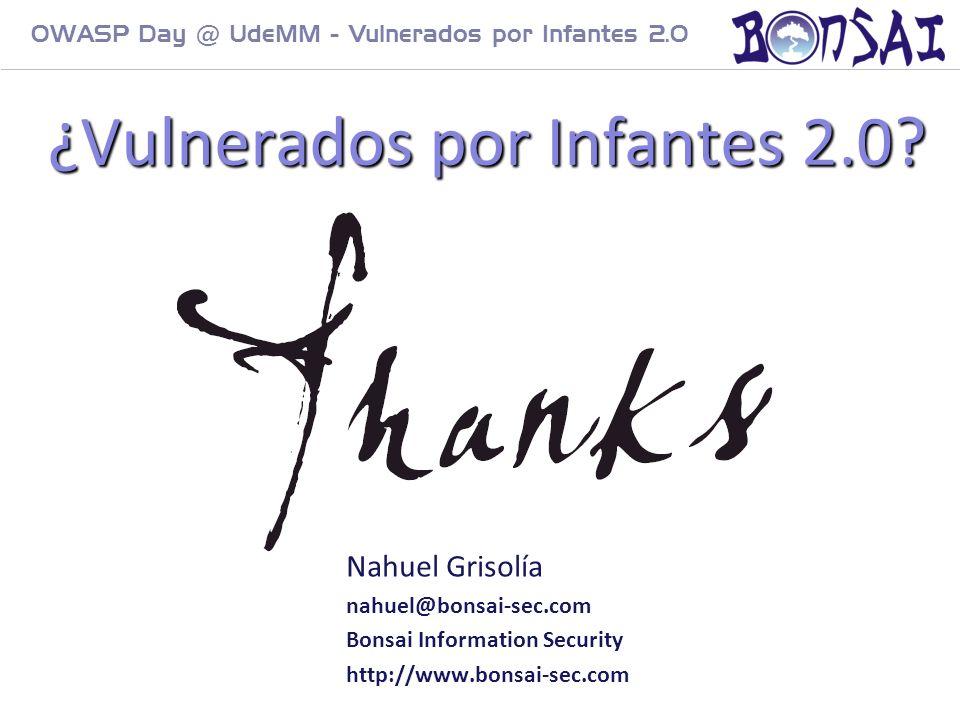 30 OWASP Day @ UdeMM - Vulnerados por Infantes 2.0 Nahuel Grisolía nahuel@bonsai-sec.com Bonsai Information Security http://www.bonsai-sec.com ¿Vulner