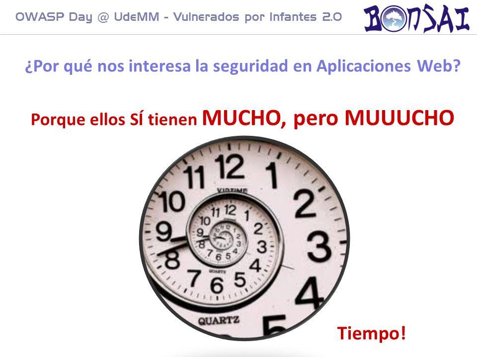 7 OWASP Day @ UdeMM - Vulnerados por Infantes 2.0 ¿Por qué nos interesa la seguridad en Aplicaciones Web? Porque ellos SÍ tienen MUCHO, pero MUUUCHO …