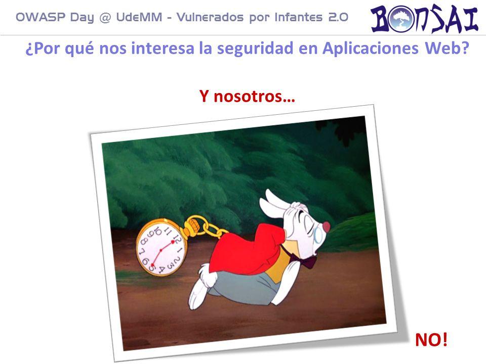 8 OWASP Day @ UdeMM - Vulnerados por Infantes 2.0 ¿Por qué nos interesa la seguridad en Aplicaciones Web? Y nosotros… NO!