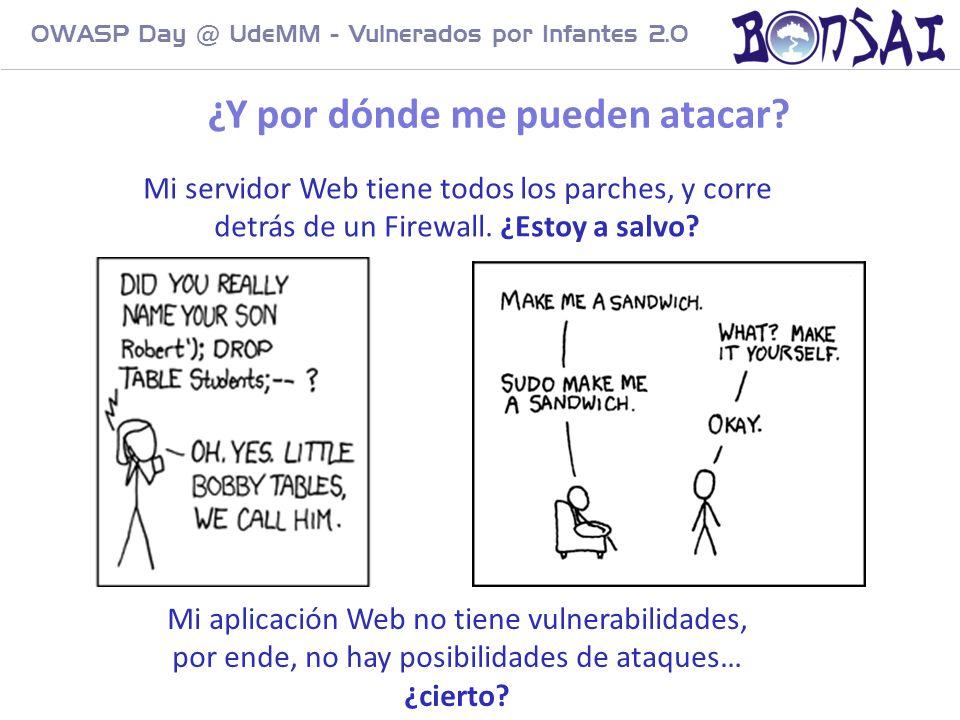 9 OWASP Day @ UdeMM - Vulnerados por Infantes 2.0 Mi servidor Web tiene todos los parches, y corre detrás de un Firewall. ¿Estoy a salvo? Mi aplicació