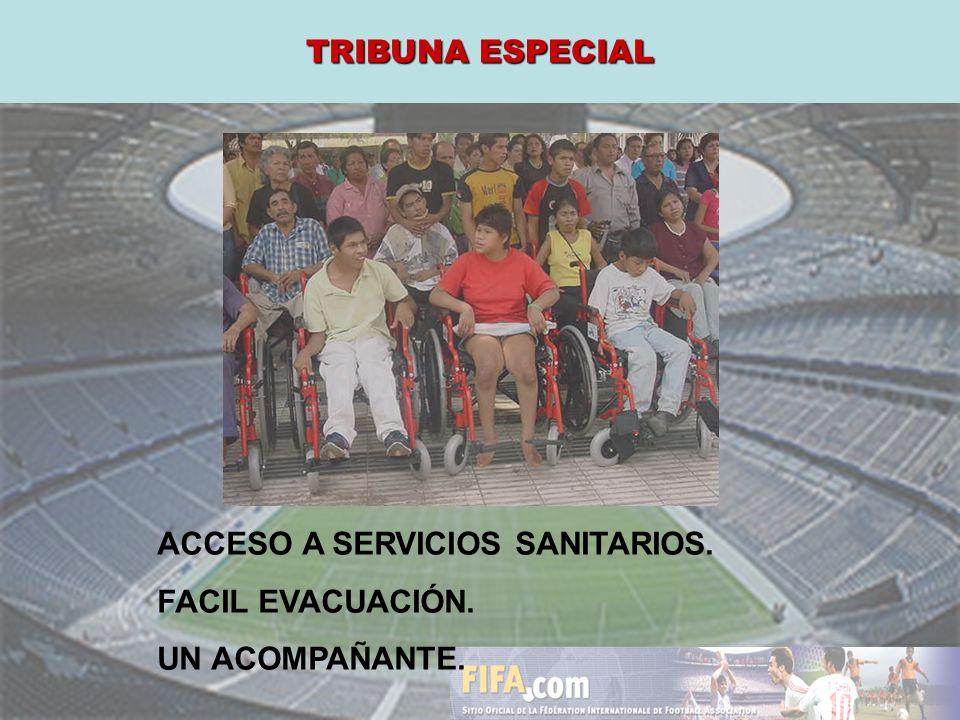 ACCESO A SERVICIOS SANITARIOS. FACIL EVACUACIÓN. UN ACOMPAÑANTE. TRIBUNA ESPECIAL