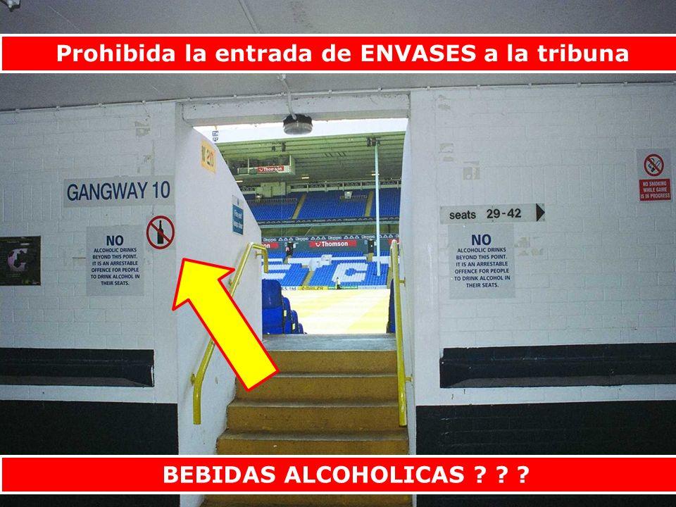 Prohibida la entrada de ENVASES a la tribuna BEBIDAS ALCOHOLICAS ? ? ?