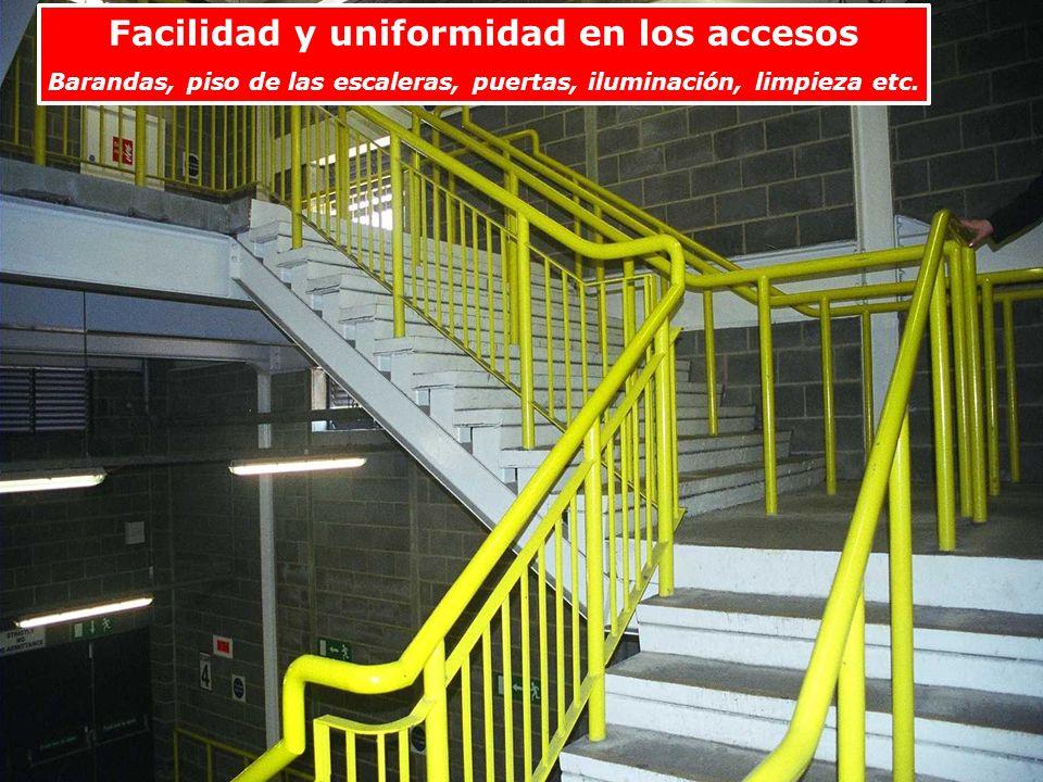 Facilidad y uniformidad en los accesos Barandas, piso de las escaleras, puertas, iluminación, limpieza etc.