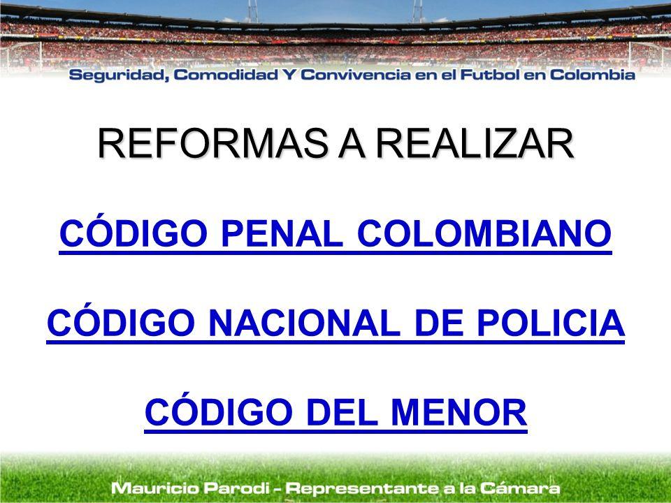 REFORMAS A REALIZAR CÓDIGO PENAL COLOMBIANO CÓDIGO NACIONAL DE POLICIA CÓDIGO DEL MENOR