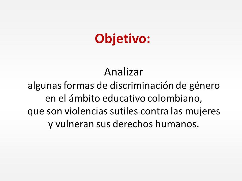 Analizar algunas formas de discriminación de género en el ámbito educativo colombiano, que son violencias sutiles contra las mujeres y vulneran sus de