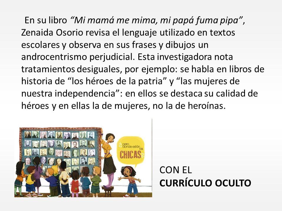 En su libro Mi mamá me mima, mi papá fuma pipa, Zenaida Osorio revisa el lenguaje utilizado en textos escolares y observa en sus frases y dibujos un a