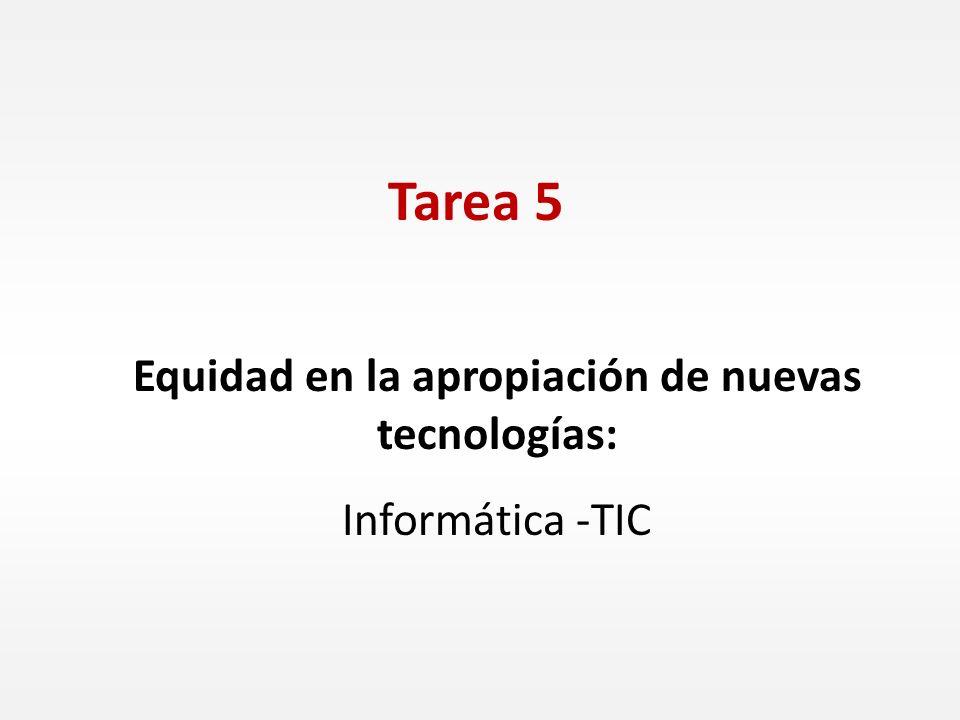 Equidad en la apropiación de nuevas tecnologías: Informática -TIC Tarea 5