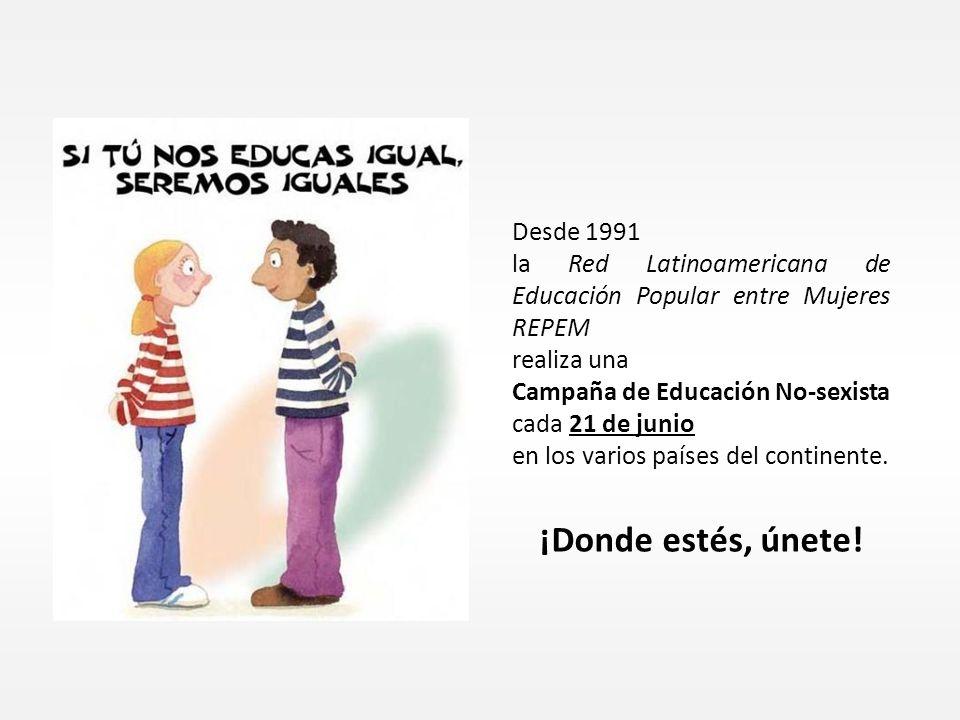 Desde 1991 la Red Latinoamericana de Educación Popular entre Mujeres REPEM realiza una Campaña de Educación No-sexista cada 21 de junio en los varios