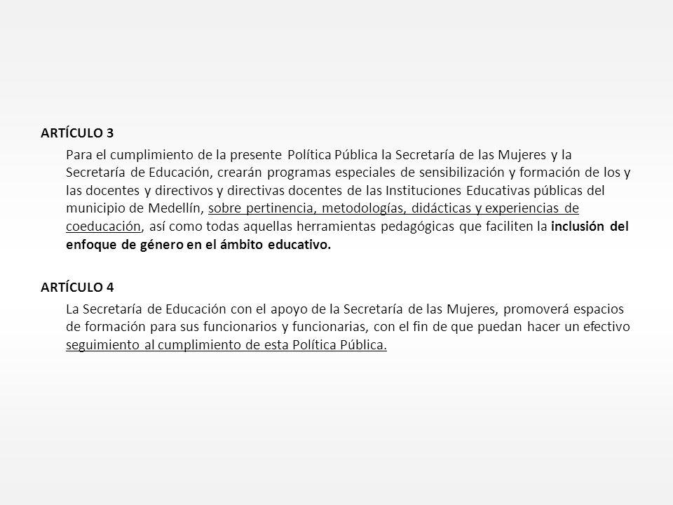 ARTÍCULO 3 Para el cumplimiento de la presente Política Pública la Secretaría de las Mujeres y la Secretaría de Educación, crearán programas especiale