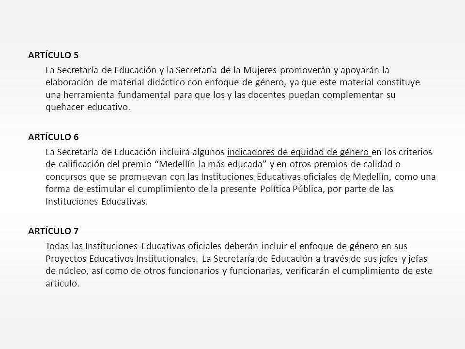 ARTÍCULO 5 La Secretaría de Educación y la Secretaría de la Mujeres promoverán y apoyarán la elaboración de material didáctico con enfoque de género,