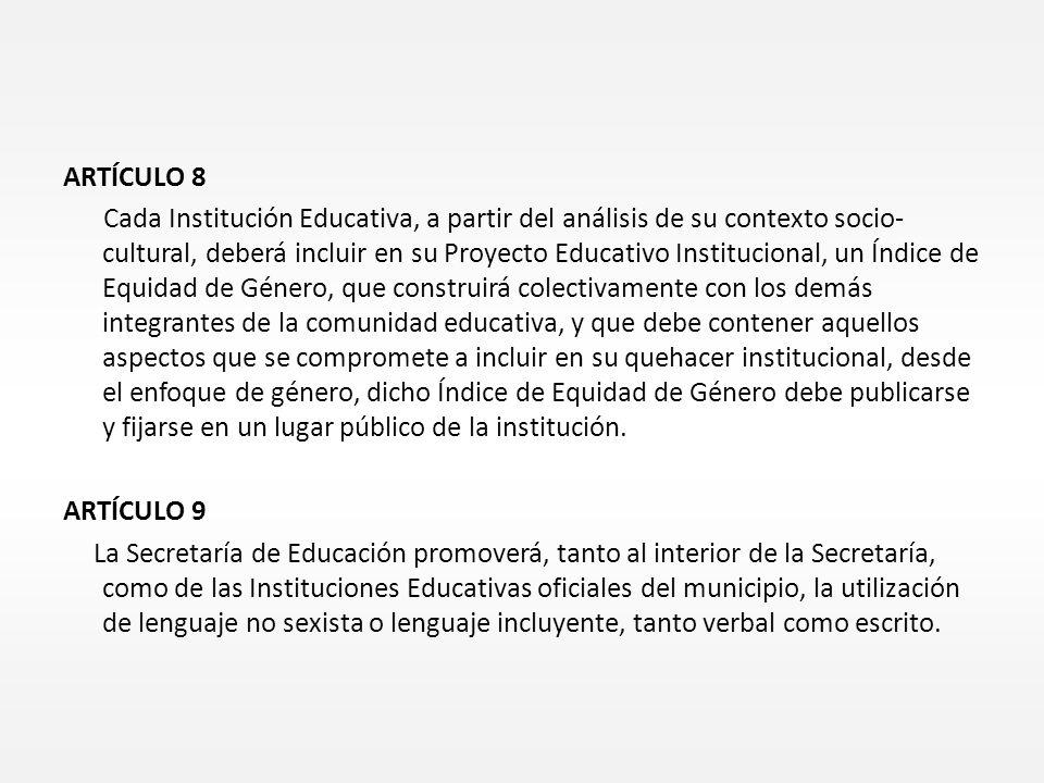 ARTÍCULO 8 Cada Institución Educativa, a partir del análisis de su contexto socio- cultural, deberá incluir en su Proyecto Educativo Institucional, un