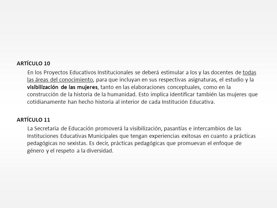 ARTÍCULO 10 En los Proyectos Educativos Institucionales se deberá estimular a los y las docentes de todas las áreas del conocimiento, para que incluya