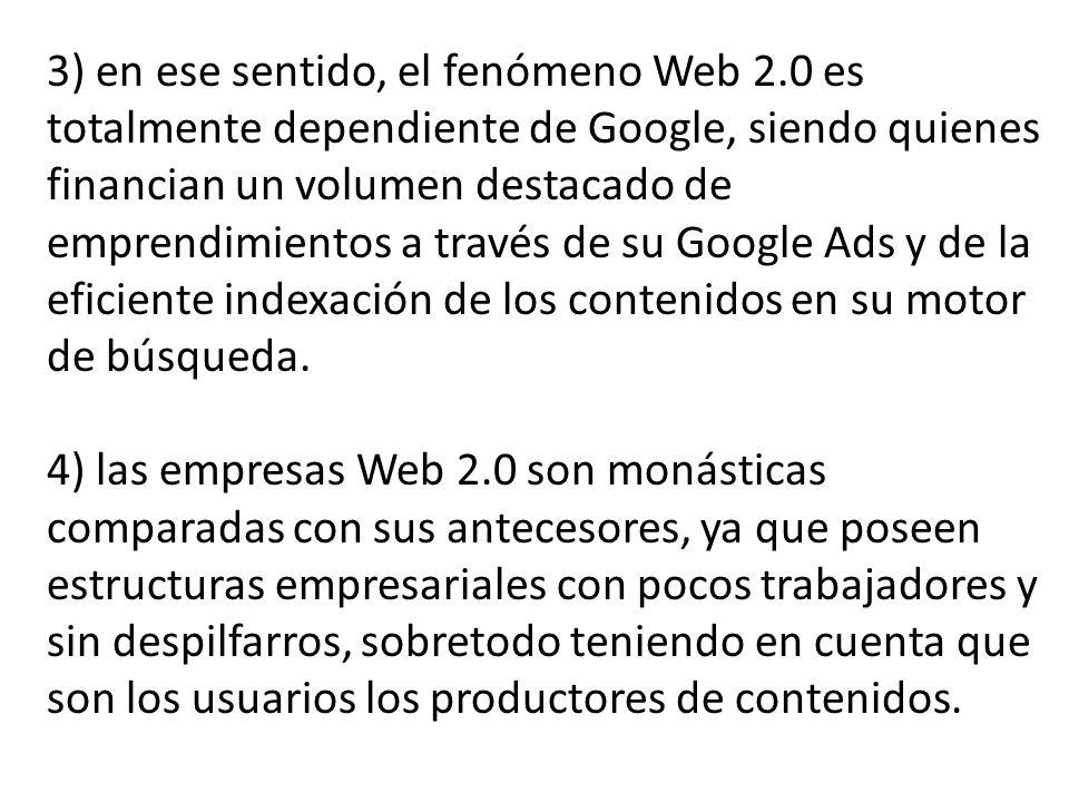 3) en ese sentido, el fenómeno Web 2.0 es totalmente dependiente de Google, siendo quienes financian un volumen destacado de emprendimientos a través