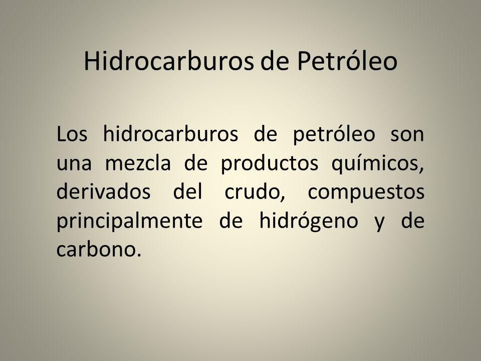 Hidrocarburos de Petróleo Los hidrocarburos de petróleo son una mezcla de productos químicos, derivados del crudo, compuestos principalmente de hidróg