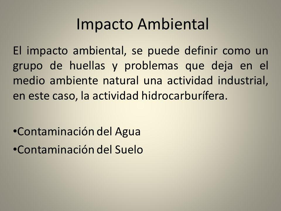 Impacto Ambiental El impacto ambiental, se puede definir como un grupo de huellas y problemas que deja en el medio ambiente natural una actividad indu
