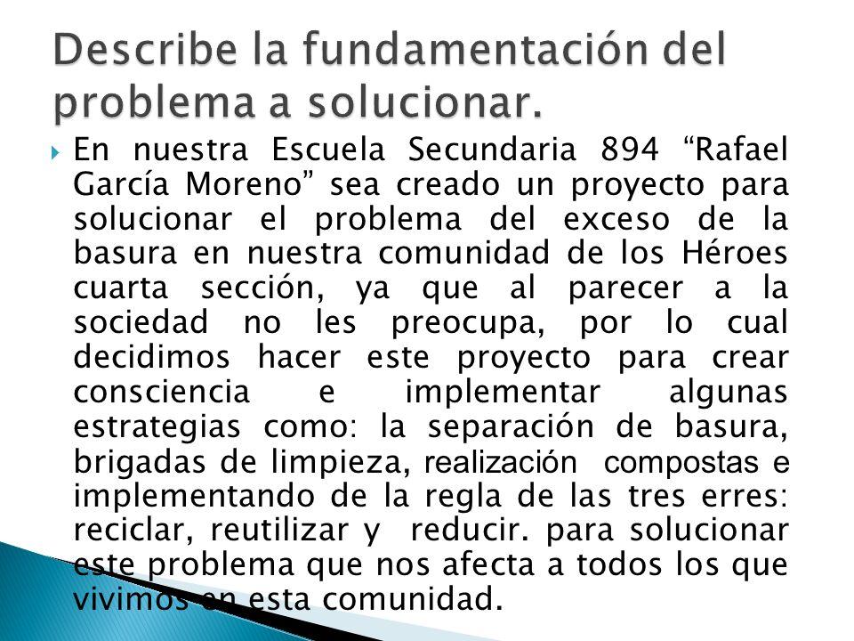 En nuestra Escuela Secundaria 894 Rafael García Moreno sea creado un proyecto para solucionar el problema del exceso de la basura en nuestra comunidad
