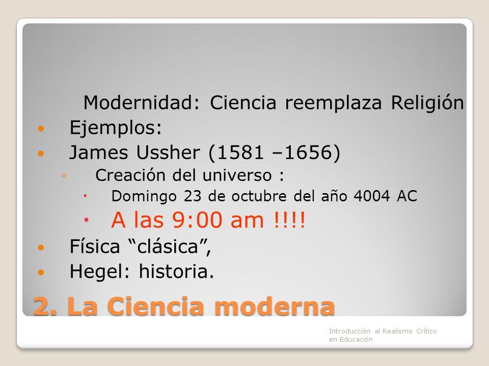 2. La Ciencia moderna Modernidad: Ciencia reemplaza Religión Ejemplos: James Ussher (1581 –1656) Creación del universo : Domingo 23 de octubre del año