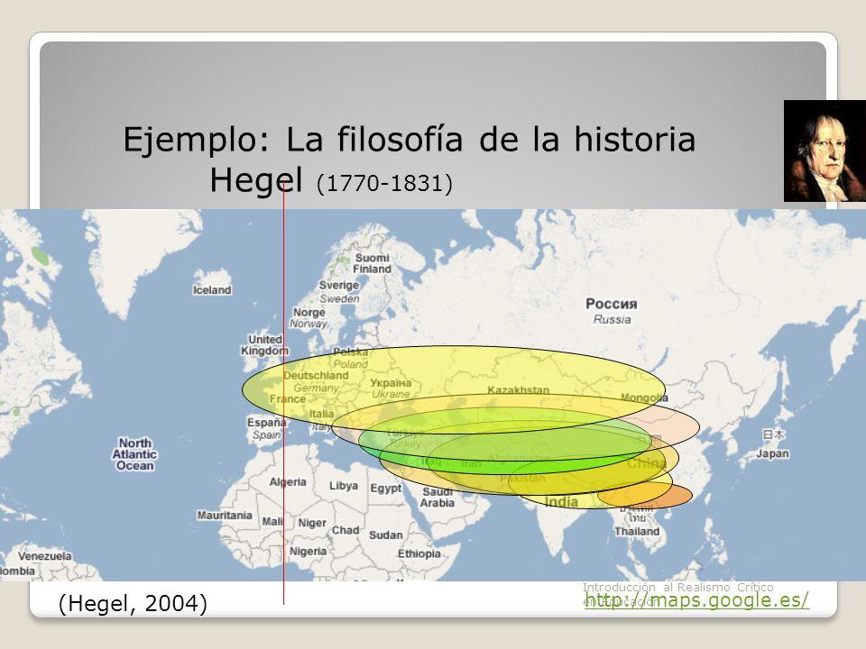 2. La Ciencia moderna Introducción al Realismo Crítico en Educación Ejemplo: La filosofía de la historia Hegel (1770-1831) http://maps.google.es/ (Heg