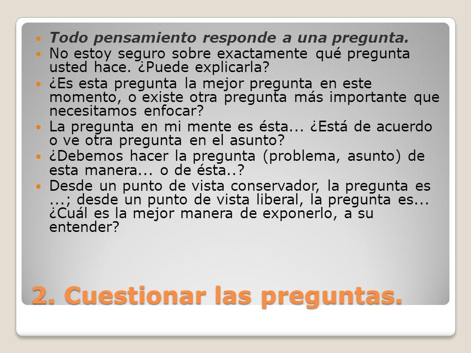 2. Cuestionar las preguntas. Todo pensamiento responde a una pregunta. No estoy seguro sobre exactamente qué pregunta usted hace. ¿Puede explicarla? ¿