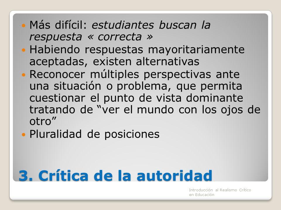 3. Crítica de la autoridad Más difícil: estudiantes buscan la respuesta « correcta » Habiendo respuestas mayoritariamente aceptadas, existen alternati