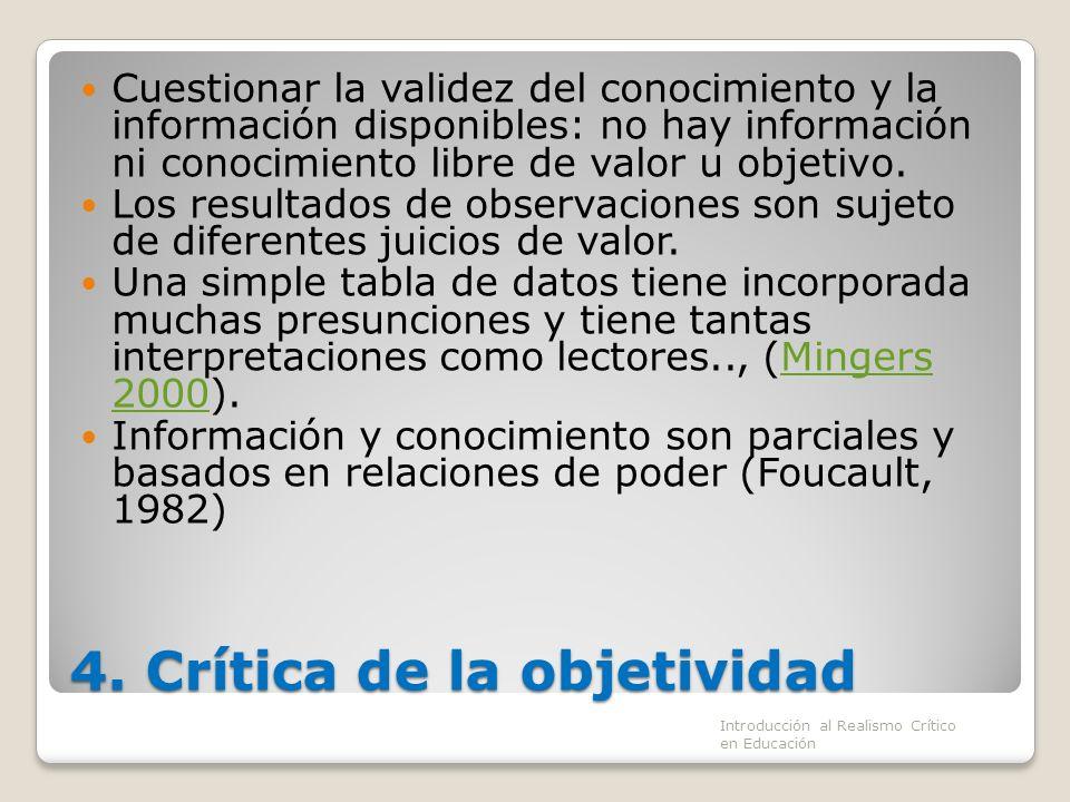 4. Crítica de la objetividad Cuestionar la validez del conocimiento y la información disponibles: no hay información ni conocimiento libre de valor u