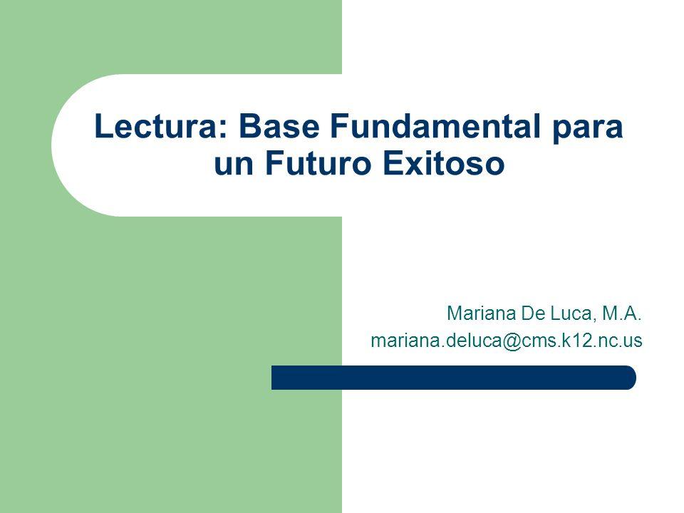 Lectura: Base Fundamental para un Futuro Exitoso Mariana De Luca, M.A. mariana.deluca@cms.k12.nc.us