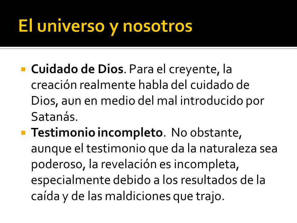 Cuidado de Dios. Para el creyente, la creación realmente habla del cuidado de Dios, aun en medio del mal introducido por Satanás. Testimonio incomplet