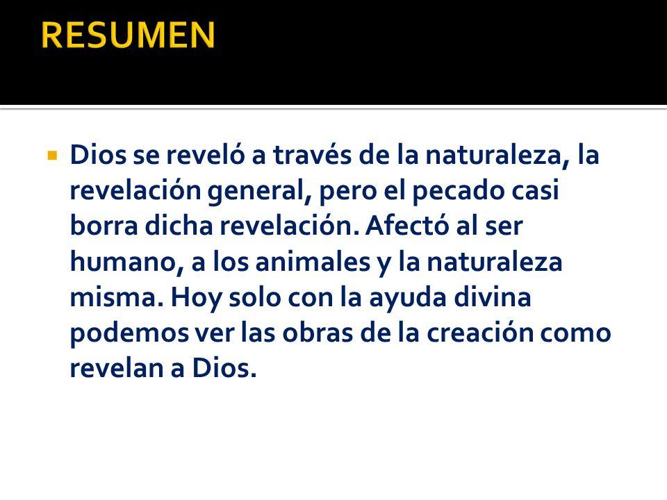 Dios se reveló a través de la naturaleza, la revelación general, pero el pecado casi borra dicha revelación. Afectó al ser humano, a los animales y la
