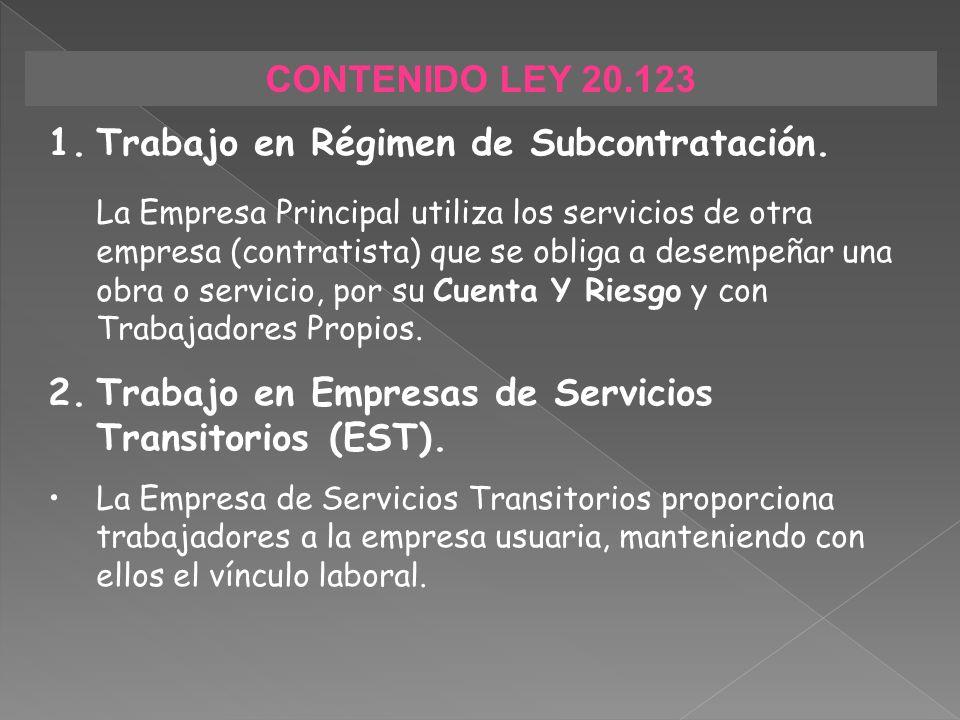 CONTENIDO LEY 20.123 1.Trabajo en Régimen de Subcontratación. La Empresa Principal utiliza los servicios de otra empresa (contratista) que se obliga a