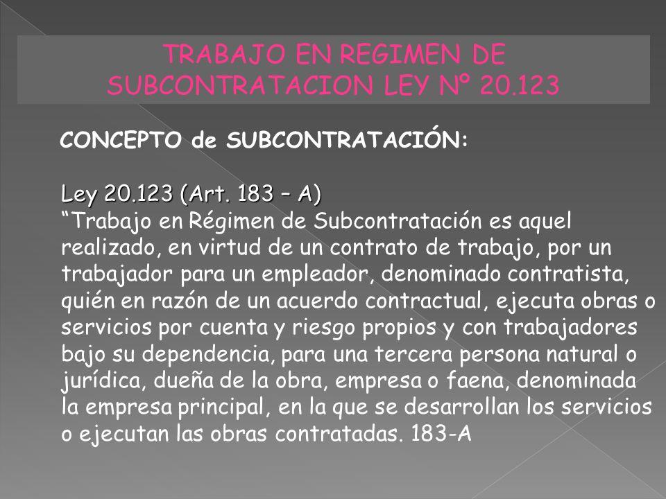 TRABAJO EN REGIMEN DE SUBCONTRATACION LEY Nº 20.123 CONCEPTO de SUBCONTRATACIÓN: Ley 20.123 (Art. 183 – A) Trabajo en Régimen de Subcontratación es aq