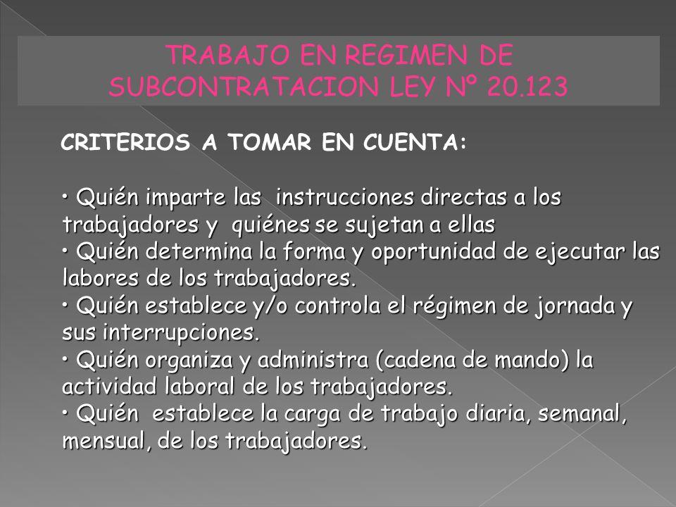 TRABAJO EN REGIMEN DE SUBCONTRATACION LEY Nº 20.123 CRITERIOS A TOMAR EN CUENTA: Quién imparte las instrucciones directas a los trabajadores y quiénes