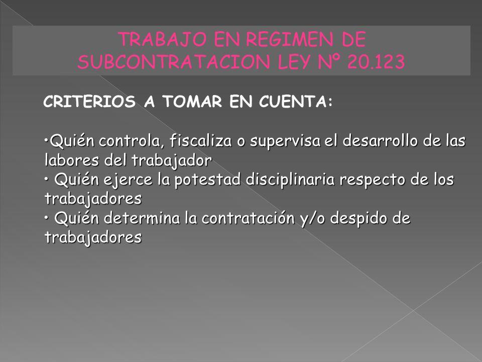 TRABAJO EN REGIMEN DE SUBCONTRATACION LEY Nº 20.123 CRITERIOS A TOMAR EN CUENTA: Quién controla, fiscaliza o supervisa el desarrollo de las labores de