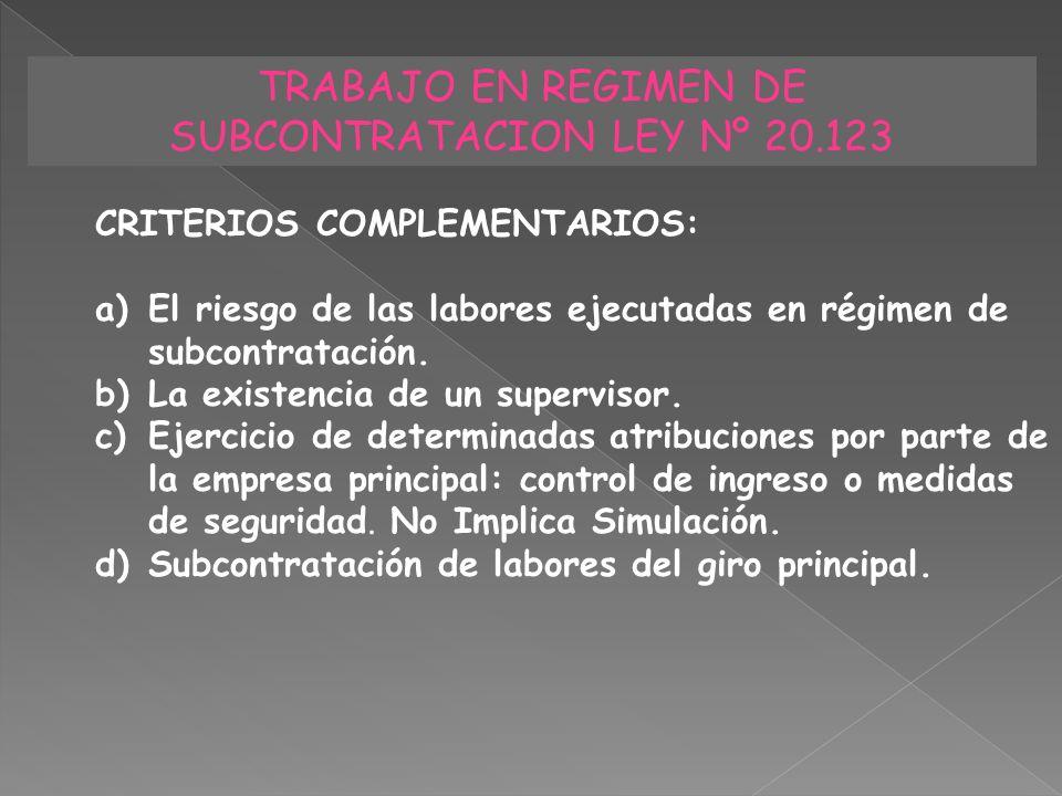 TRABAJO EN REGIMEN DE SUBCONTRATACION LEY Nº 20.123 CRITERIOS COMPLEMENTARIOS: a)El riesgo de las labores ejecutadas en régimen de subcontratación. b)