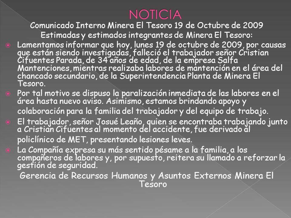 Comunicado Interno Minera El Tesoro 19 de Octubre de 2009 Estimadas y estimados integrantes de Minera El Tesoro: Lamentamos informar que hoy, lunes 19
