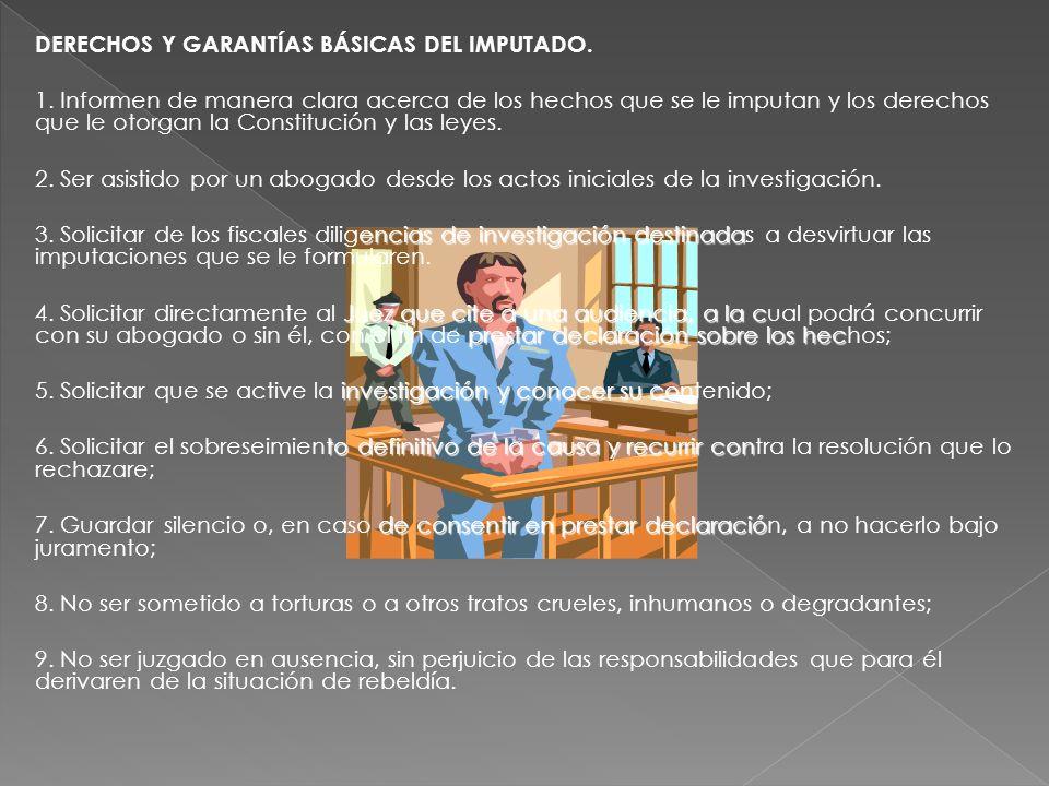 DERECHOS Y GARANTÍAS BÁSICAS DEL IMPUTADO. 1. Informen de manera clara acerca de los hechos que se le imputan y los derechos que le otorgan la Constit