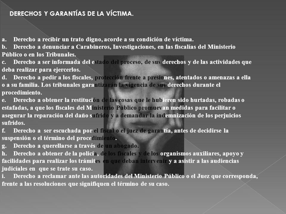 DERECHOS Y GARANTÍAS DE LA VÍCTIMA. a.Derecho a recibir un trato digno, acorde a su condición de víctima. b.Derecho a denunciar a Carabineros, Investi