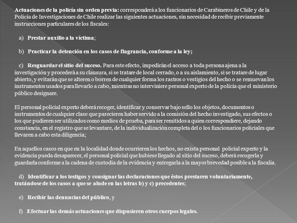 Actuaciones de la policía sin orden previa: corresponderá a los funcionarios de Carabineros de Chile y de la Policía de Investigaciones de Chile reali