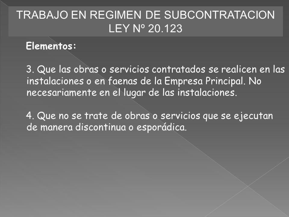 TRABAJO EN REGIMEN DE SUBCONTRATACION LEY Nº 20.123 Elementos: 3. Que las obras o servicios contratados se realicen en las instalaciones o en faenas d