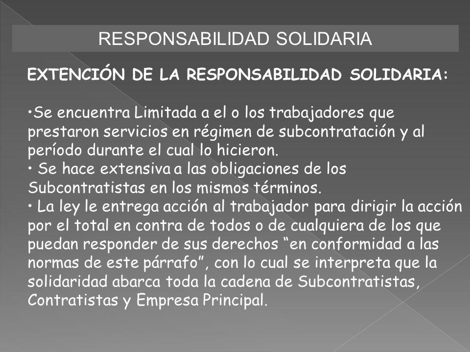 RESPONSABILIDAD SOLIDARIA EXTENCIÓN DE LA RESPONSABILIDAD SOLIDARIA: Se encuentra Limitada a el o los trabajadores que prestaron servicios en régimen