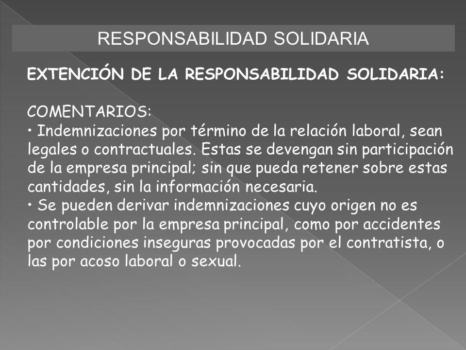 RESPONSABILIDAD SOLIDARIA EXTENCIÓN DE LA RESPONSABILIDAD SOLIDARIA: COMENTARIOS: Indemnizaciones por término de la relación laboral, sean legales o c
