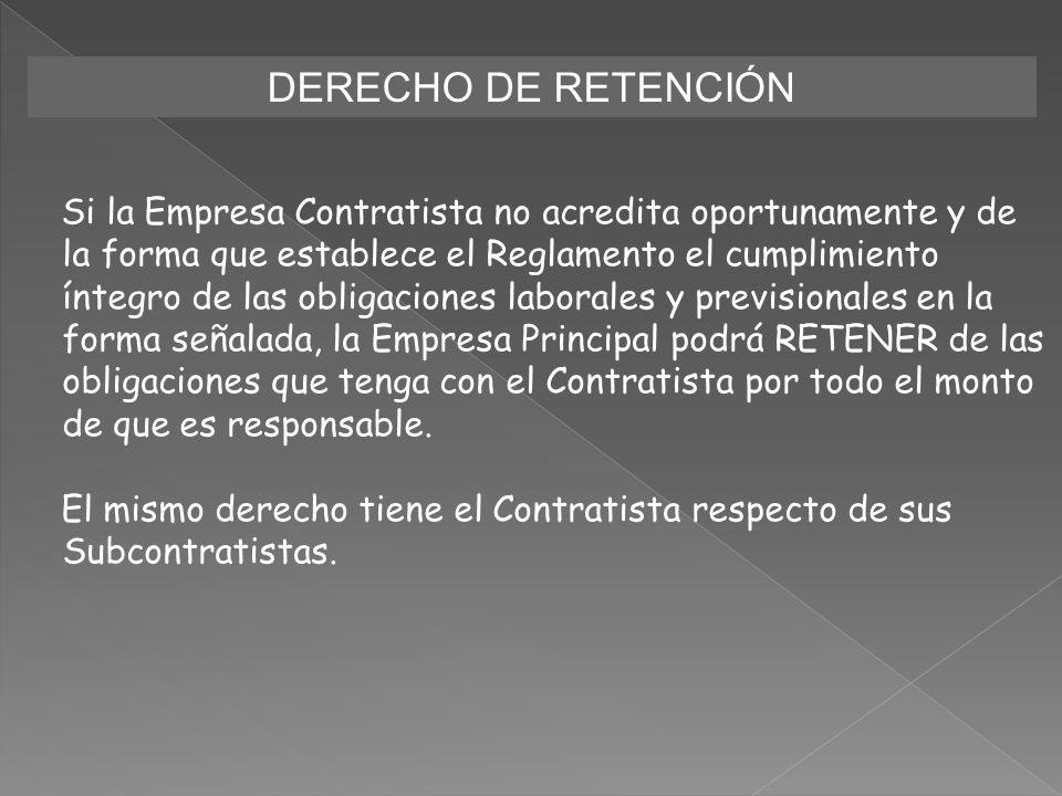 DERECHO DE RETENCIÓN Si la Empresa Contratista no acredita oportunamente y de la forma que establece el Reglamento el cumplimiento íntegro de las obli