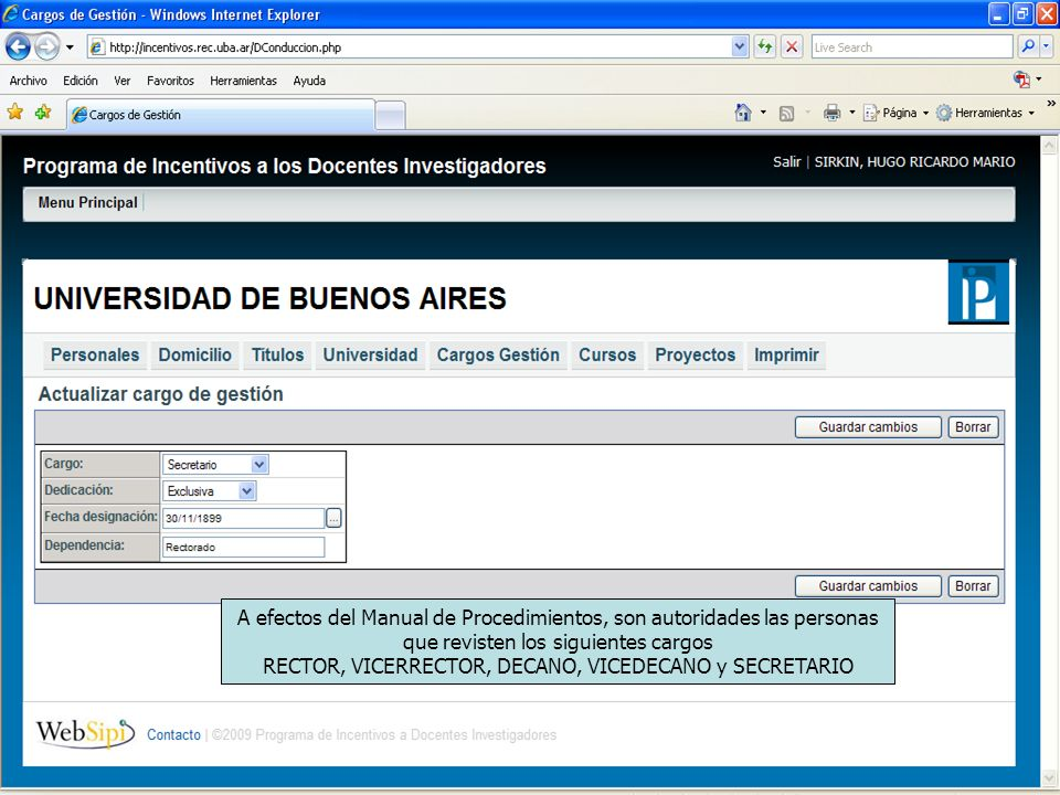 A efectos del Manual de Procedimientos, son autoridades las personas que revisten los siguientes cargos RECTOR, VICERRECTOR, DECANO, VICEDECANO y SECRETARIO