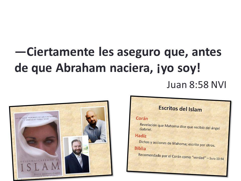 Ciertamente les aseguro que, antes de que Abraham naciera, ¡yo soy! Juan 8:58 NVI