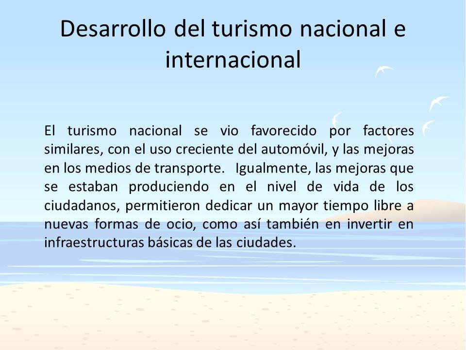 Desarrollo del turismo nacional e internacional El turismo nacional se vio favorecido por factores similares, con el uso creciente del automóvil, y la