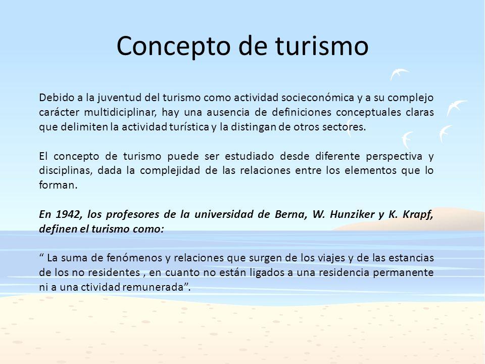 Concepto de turismo Debido a la juventud del turismo como actividad socieconómica y a su complejo carácter multidiciplinar, hay una ausencia de defini
