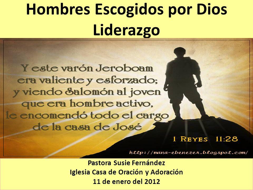 Hombres Escogidos por Dios Liderazgo Pastora Susie Fernández Iglesia Casa de Oración y Adoración 11 de enero del 2012